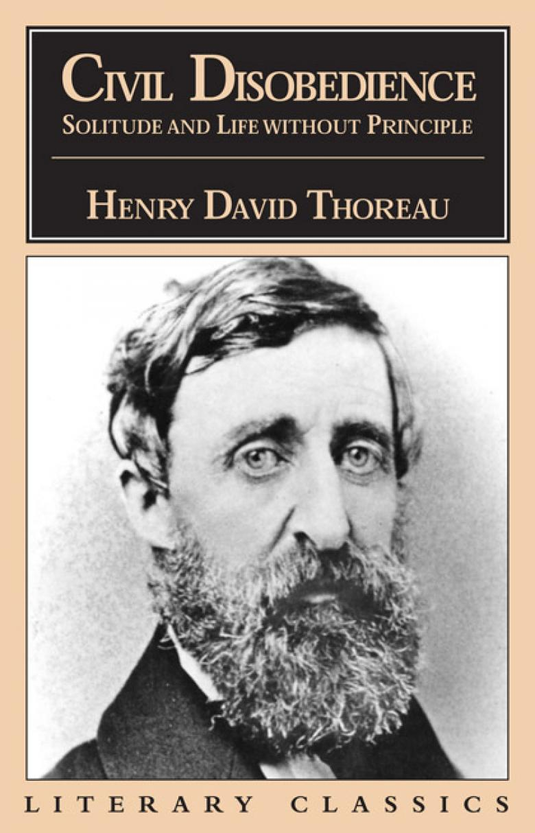 """civil disobedience by henry david thoreau and Thoreau is much better known as the author of walden and other nature writings than as a political writer in fact as this this passage from his essay """"walking."""